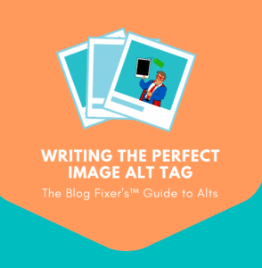 Writing the Perfect Image Alt Tag that links to a blog post on The Blog Fixer website