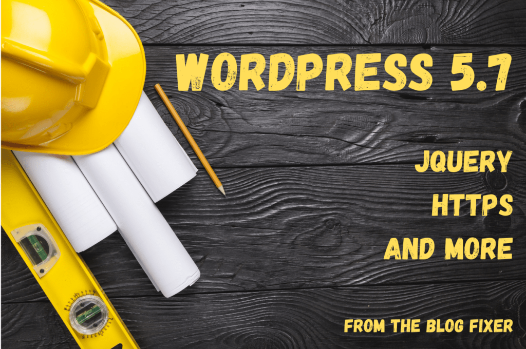 WordPress 5.7 jQuery HTTPS and More from The Blog Fixer